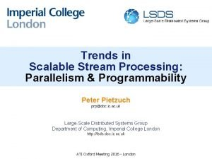 Trends in Scalable Stream Processing Parallelism Programmability Peter
