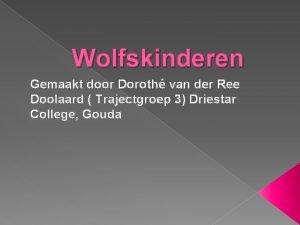 Wolfskinderen Gemaakt door Doroth van der Ree Doolaard