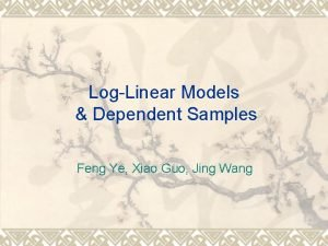 LogLinear Models Dependent Samples Feng Ye Xiao Guo