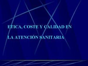 ETICA COSTE Y CALIDAD EN LA ATENCIN SANITARIA