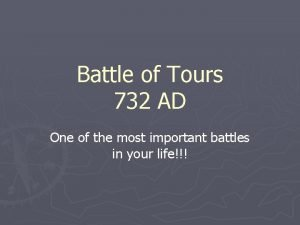 Battle of Tours 732 AD One of the