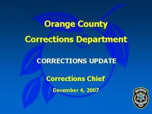 Orange County Corrections Department CORRECTIONS UPDATE Corrections Chief