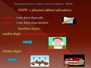 esk jazykkomunikan a slohov vchova DOPIS psemn sdlen