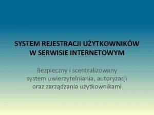 SYSTEM REJESTRACJI UYTKOWNIKW W SERWISIE INTERNETOWYM Bezpieczny i