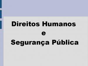 Direitos Humanos e Segurana Pblica CONCEITOS A Segurana