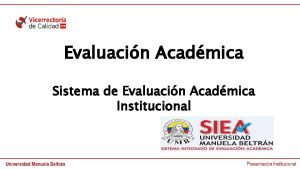 Evaluacin Acadmica Sistema de Evaluacin Acadmica Institucional Objetivo