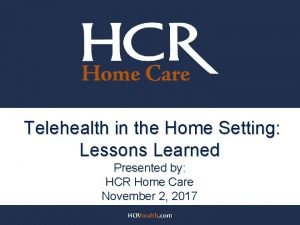 Telehealth in the Home Setting Lessons Learned Presented