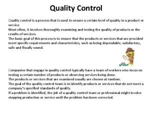 Quality Control Quality control is a process that