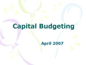 Capital Budgeting April 2007 Penganggaran Modal Capital Budgeting