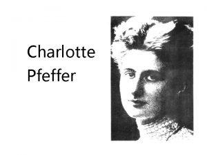 Charlotte Pfeffer Charlotte Pfeffer Charlotte Pfeffer wurde am