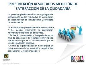 PRESENTACIN RESULTADOS MEDICIN DE SATISFACCION DE LA CIUDADANA