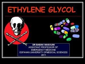 ETHYLENE GLYCOL DR BABAK MASOUMI ASSISTANT PROFESSOR OF