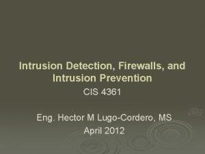 Intrusion Detection Firewalls and Intrusion Prevention CIS 4361