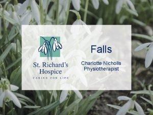 Falls Charlotte Nicholls Physiotherapist Everyone falls sometimes we