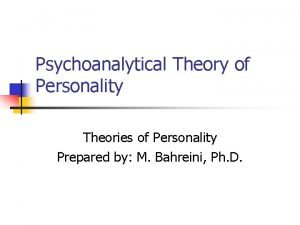 Psychoanalytical Theory of Personality Theories of Personality Prepared