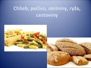 Chlieb peivo obilniny rya cestoviny Ak by sme