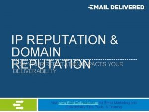 IP REPUTATION DOMAIN HOW YOUR REPUTATION IMPACTS YOUR