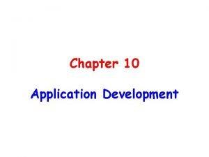 Chapter 10 Application Development Chapter 10 Application Development