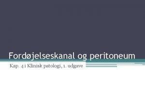 Fordjelseskanal og peritoneum Kap 4 i Klinisk patologi
