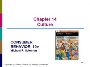 Chapter 14 Culture CONSUMER BEHAVIOR 10 e Michael