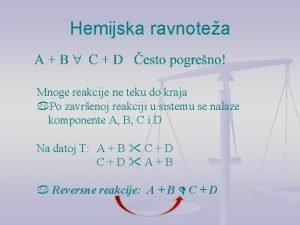 Hemijska ravnotea Mnoge reakcije ne teku do kraja