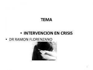TEMA INTERVENCION EN CRISIS DR RAMON FLORENZANO 1