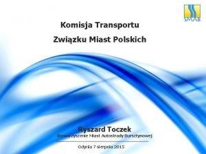 Komisja Transportu Zwizku Miast Polskich Ryszard Toczek Stowarzyszenie