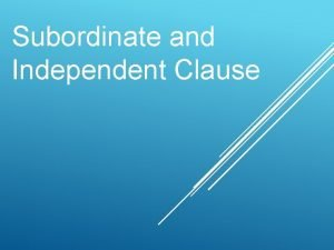 Subordinate and Independent Clause Day 1 A dependent