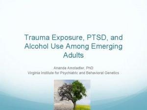 Trauma Exposure PTSD and Alcohol Use Among Emerging