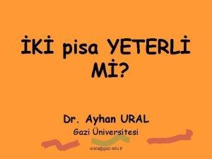 K pisa YETERL M Dr Ayhan URAL Gazi