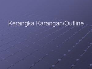 Kerangka KaranganOutline Kerangka karanganoutline adalah suatu rencana kerja