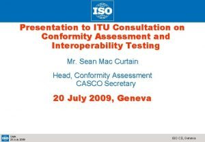 Presentation to ITU Consultation on Conformity Assessment and