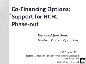 CoFinancing Options Support for HCFC Phaseout The World