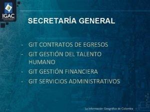 SECRETARA GENERAL GIT CONTRATOS DE EGRESOS GIT GESTIN