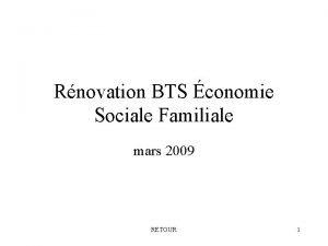 Rnovation BTS conomie Sociale Familiale mars 2009 RETOUR
