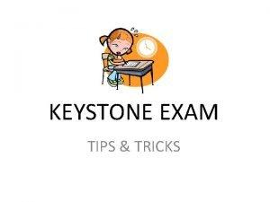 KEYSTONE EXAM TIPS TRICKS Basic Tips Make sure