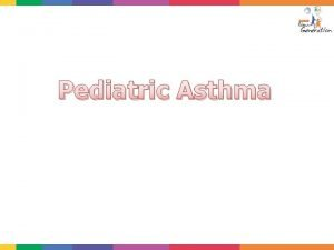 Pediatric Asthma Asthma is the most common chronic