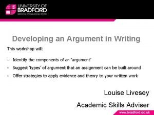 Developing an Argument in Writing This workshop will