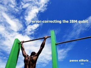 errorcorrecting the IBM qubit panos aliferis IBM the