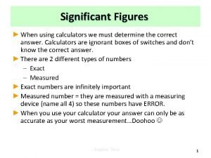 Significant Figures When using calculators we must determine