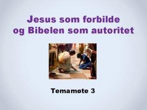 Jesus som forbilde og Bibelen som autoritet Temamte