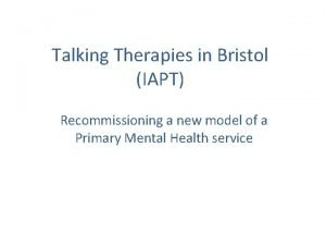 Talking Therapies in Bristol IAPT Recommissioning a new
