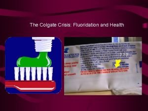 The Colgate Crisis Fluoridation and Health Fluorine some