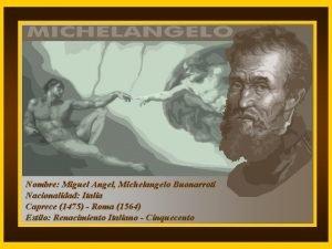 Nombre Miguel Angel Michelangelo Buonarroti Nacionalidad Italia Caprece