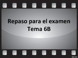 Repaso para el examen Tema 6 B Los