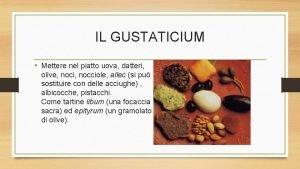 IL GUSTATICIUM Mettere nel piatto uova datteri olive