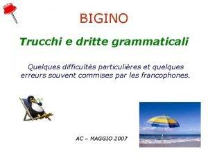BIGINO Trucchi e dritte grammaticali Quelques difficults particulires