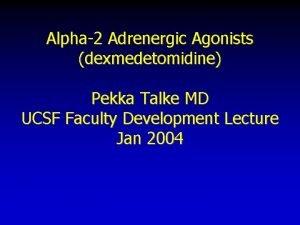 Alpha2 Adrenergic Agonists dexmedetomidine Pekka Talke MD UCSF