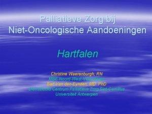 Palliatieve Zorg bij NietOncologische Aandoeningen Hartfalen Christine Waerenburgh
