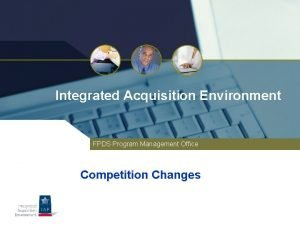Integrated Acquisition Environment FPDS Program Management Office Competition